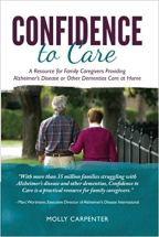 Confidence to Care A Resource for Family Caregivers Providing Alzheimer's Disease Or Other Dementias Care at Home