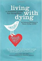 Living with Dying A Complete Guide for Caregivers