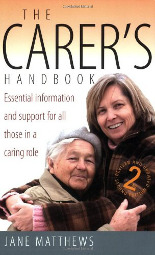 The Carer's Handbook Essential Information and Support for All Those in a Caring Role